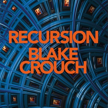 81. (September 2019) Recursion by Blake Crouch