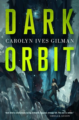 74. (January 2019) Dark Orbit by Carolyn Ives Gilman