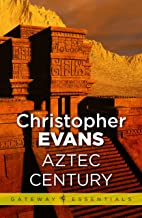 99. (April 2021) Aztec Century by Christopher Evans