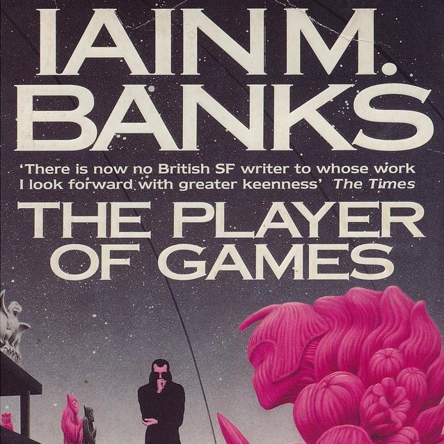 86. (February 2020) The Player of Games by Iain M. Banks